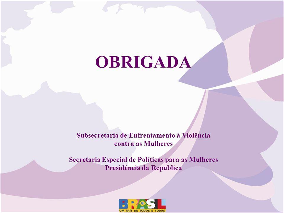 OBRIGADA Subsecretaria de Enfrentamento à Violência contra as Mulheres