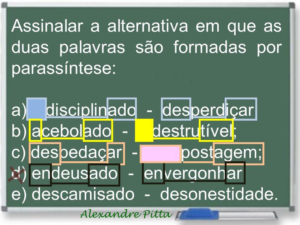 Assinalar a alternativa em que as duas palavras são formadas por parassíntese: