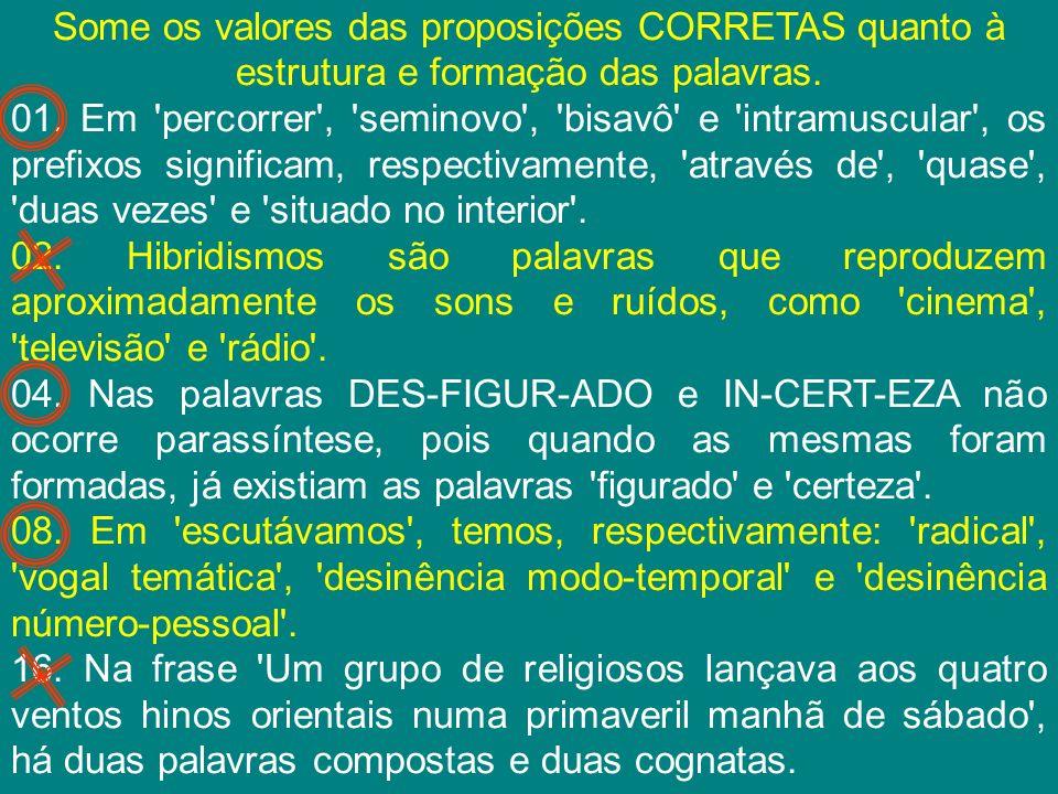 Some os valores das proposições CORRETAS quanto à estrutura e formação das palavras.