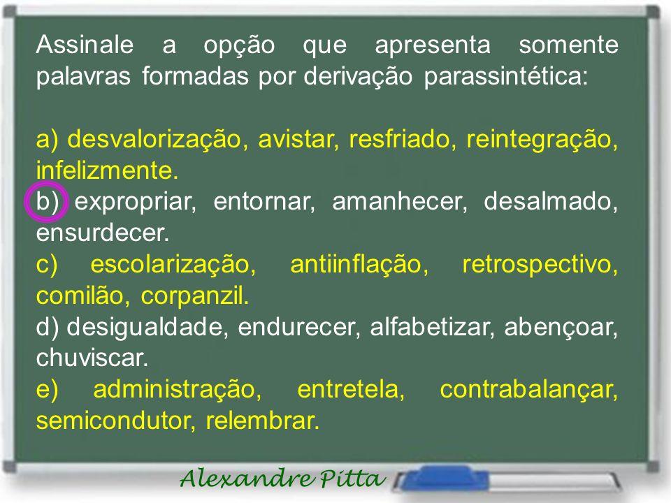 Assinale a opção que apresenta somente palavras formadas por derivação parassintética: