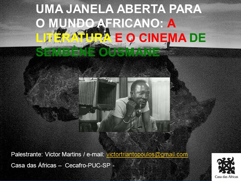UMA JANELA ABERTA PARA O MUNDO AFRICANO: A LITERATURA E O CINEMA DE SEMBÈNE OUSMANE