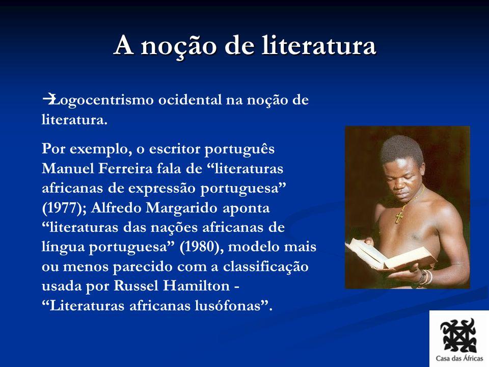 A noção de literatura Logocentrismo ocidental na noção de literatura.