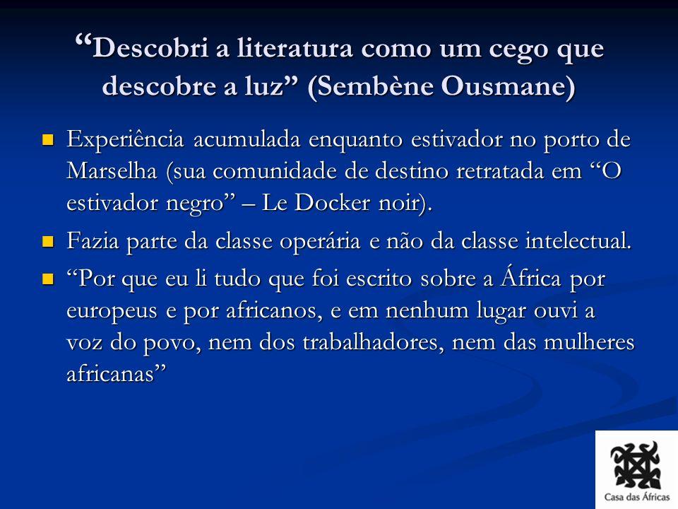 Descobri a literatura como um cego que descobre a luz (Sembène Ousmane)