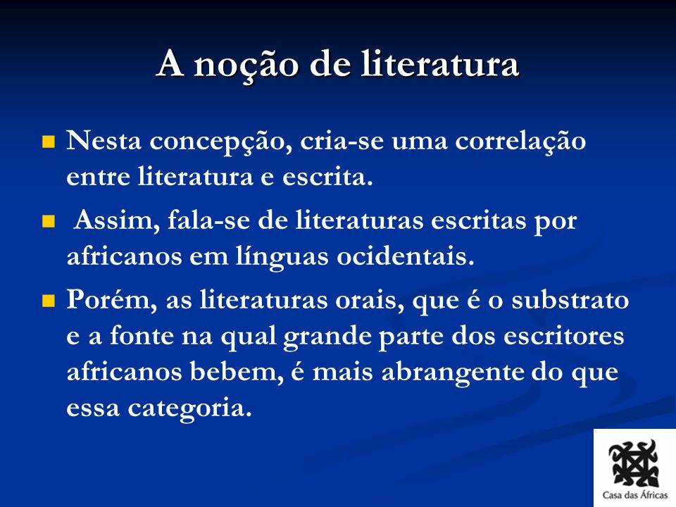 A noção de literatura Nesta concepção, cria-se uma correlação entre literatura e escrita.