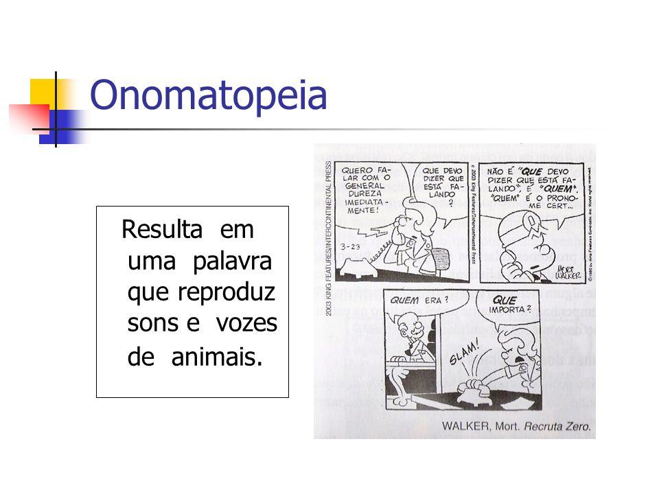 Onomatopeia Resulta em uma palavra que reproduz sons e vozes de animais.