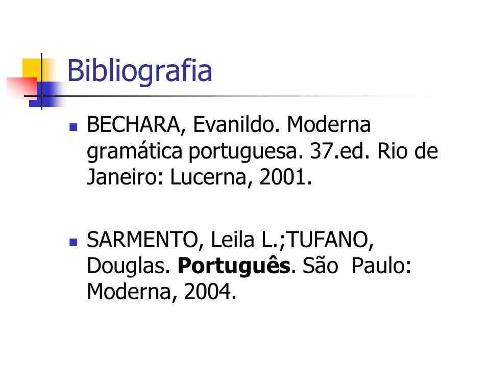 Bibliografia BECHARA, Evanildo. Moderna gramática portuguesa. 37.ed. Rio de Janeiro: Lucerna, 2001.