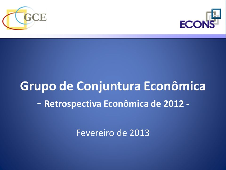 Grupo de Conjuntura Econômica - Retrospectiva Econômica de 2012 -