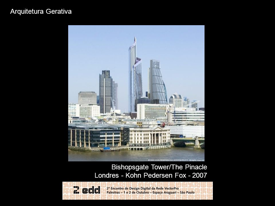 Arquitetura Gerativa Bishopsgate Tower/The Pinacle Londres - Kohn Pedersen Fox - 2007