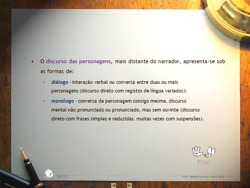O discurso das personagens, mais distante do narrador, apresenta-se sob as formas de: