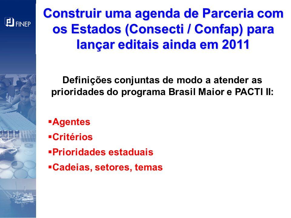 Construir uma agenda de Parceria com os Estados (Consecti / Confap) para lançar editais ainda em 2011
