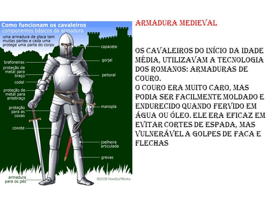 armadura medieval Os cavaleiros do início da Idade Média, utilizavam a tecnologia dos romanos: armaduras de couro.