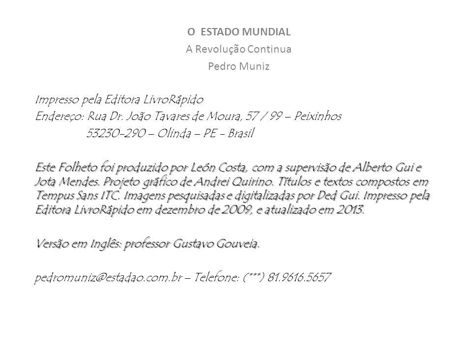 O ESTADO MUNDIAL A Revolução Continua Pedro Muniz Impresso pela Editora LivroRápido Endereço: Rua Dr.