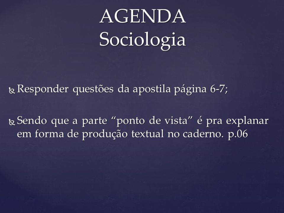 AGENDA Sociologia Responder questões da apostila página 6-7;
