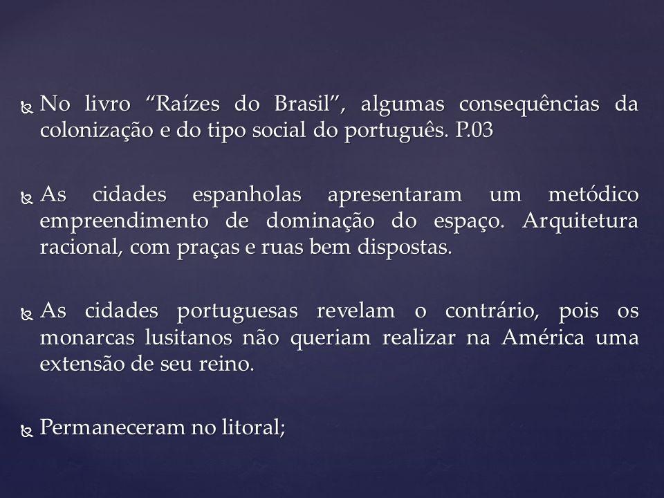 No livro Raízes do Brasil , algumas consequências da colonização e do tipo social do português. P.03