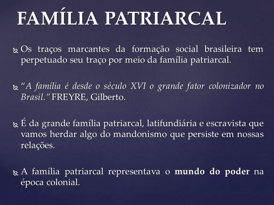 FAMÍLIA PATRIARCAL Os traços marcantes da formação social brasileira tem perpetuado seu traço por meio da família patriarcal.