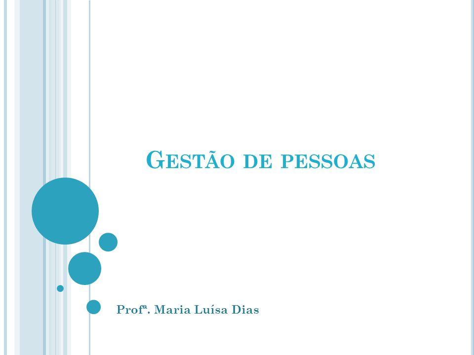 Gestão de pessoas Profª. Maria Luísa Dias