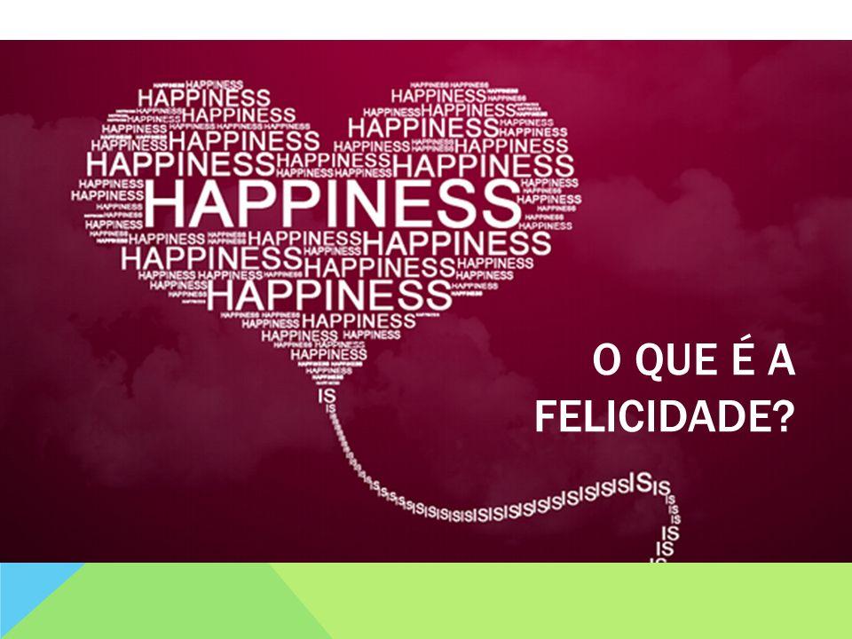 O que é a felicidade