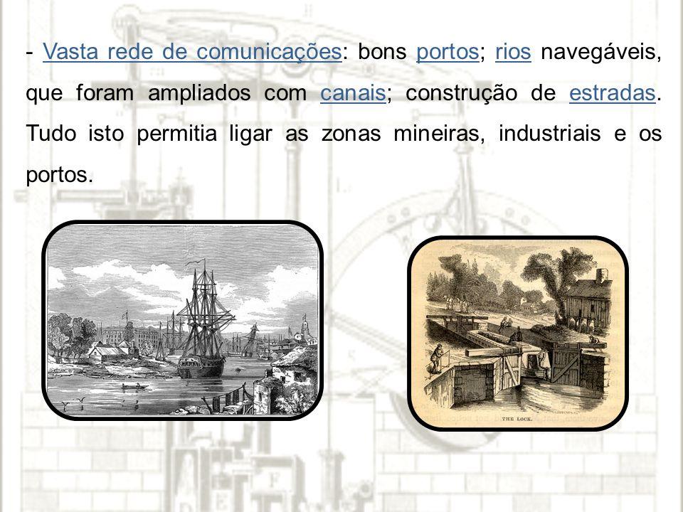 - Vasta rede de comunicações: bons portos; rios navegáveis, que foram ampliados com canais; construção de estradas.