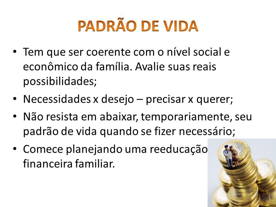 PADRÃO DE VIDA Tem que ser coerente com o nível social e econômico da família. Avalie suas reais possibilidades;