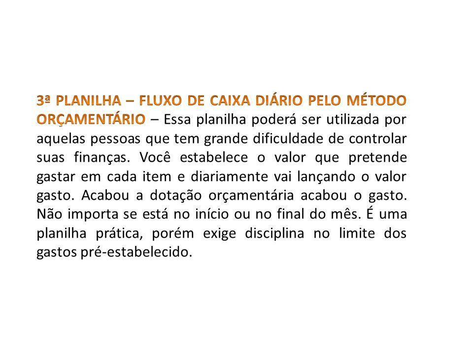 3ª PLANILHA – FLUXO DE CAIXA DIÁRIO PELO MÉTODO ORÇAMENTÁRIO – Essa planilha poderá ser utilizada por aquelas pessoas que tem grande dificuldade de controlar suas finanças.