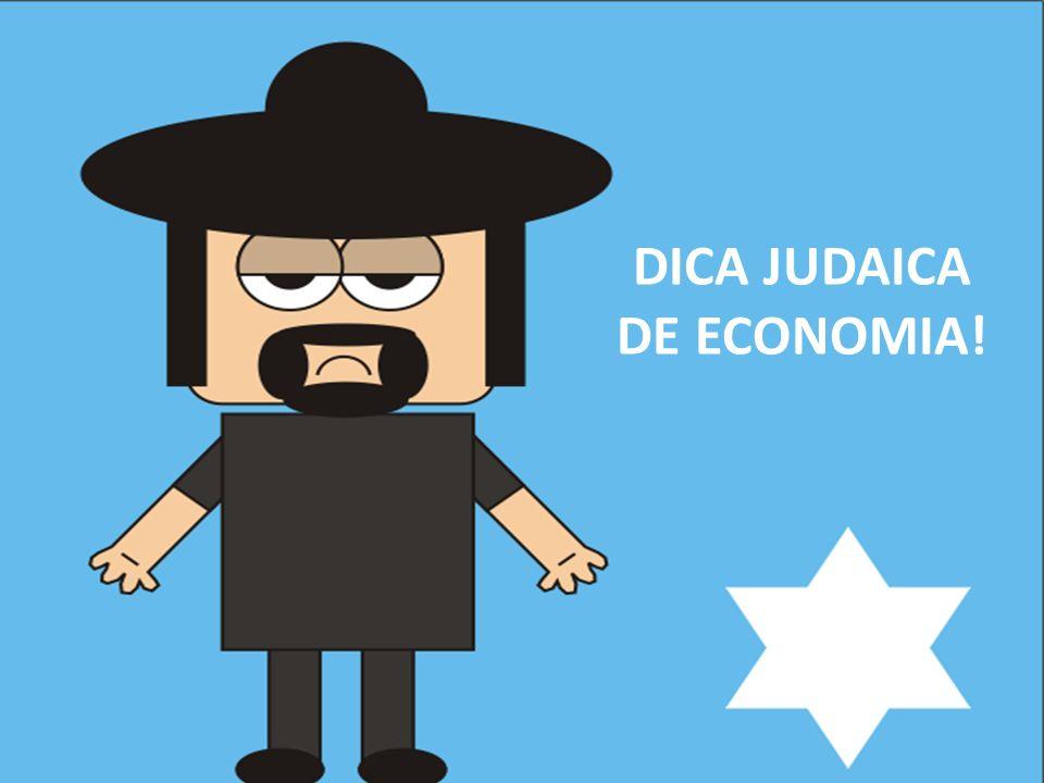 DICA JUDAICA DE ECONOMIA!