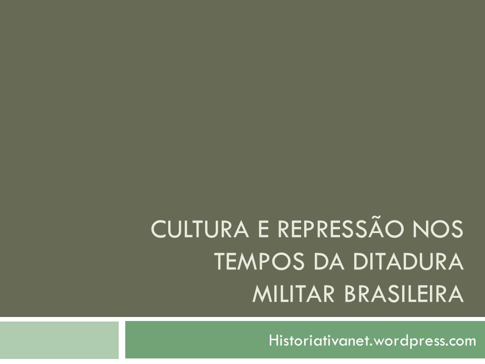 Cultura e repressão nos tempos da ditadura militar brasileira