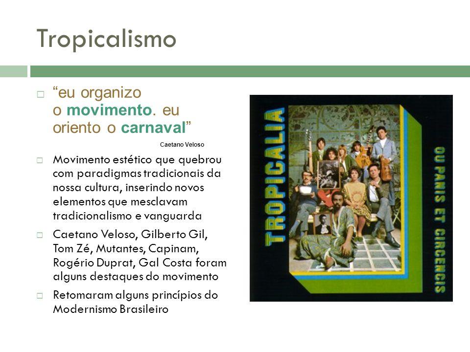 Tropicalismo eu organizo o movimento. eu oriento o carnaval