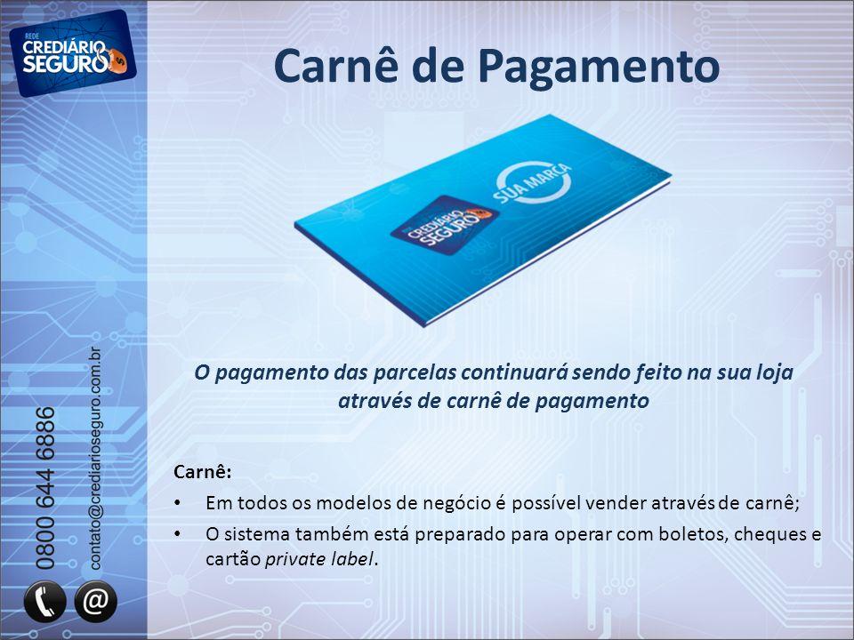 Carnê de Pagamento O pagamento das parcelas continuará sendo feito na sua loja através de carnê de pagamento.