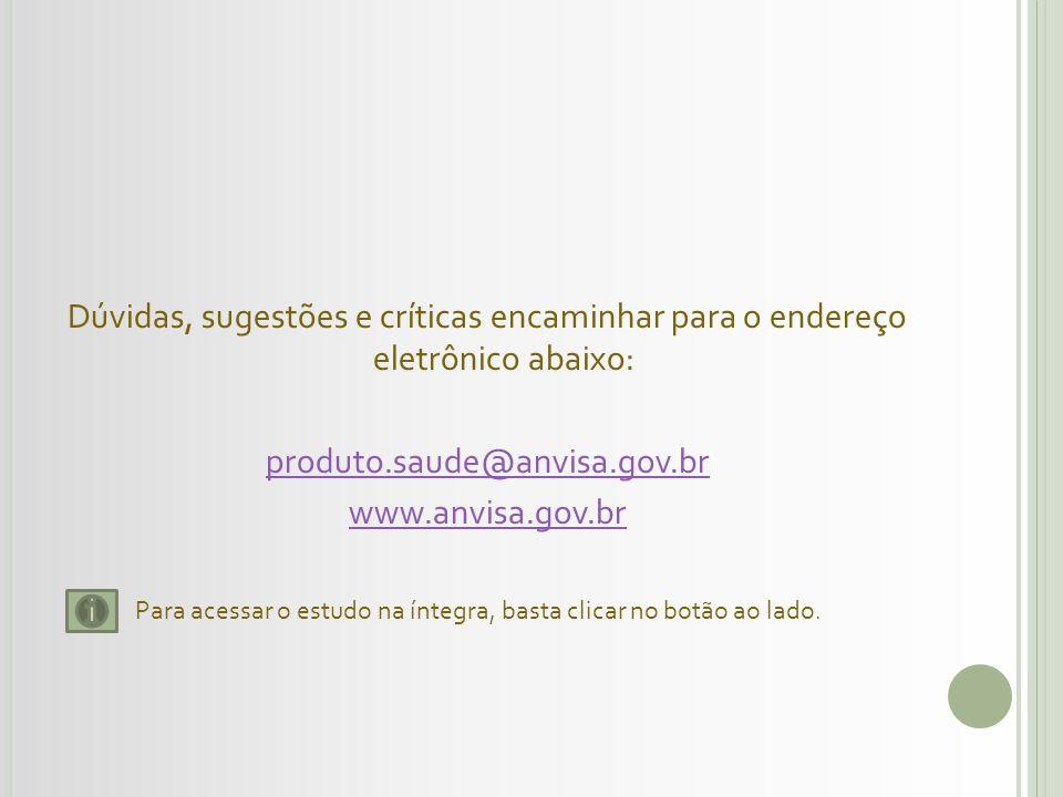Dúvidas, sugestões e críticas encaminhar para o endereço eletrônico abaixo: produto.saude@anvisa.gov.br www.anvisa.gov.br