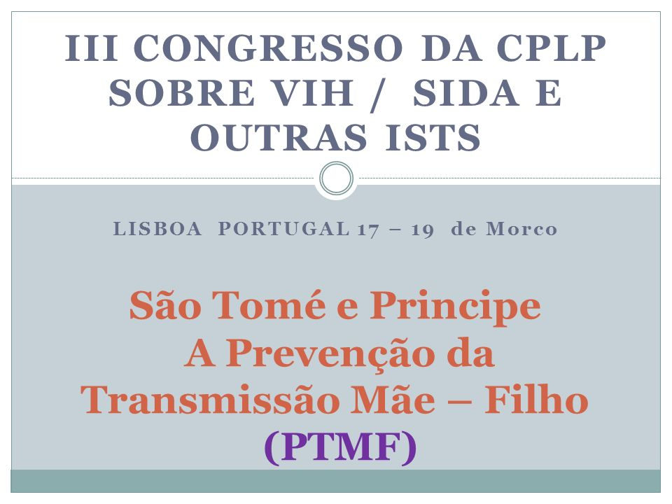 São Tomé e Principe A Prevenção da Transmissão Mãe – Filho (PTMF)