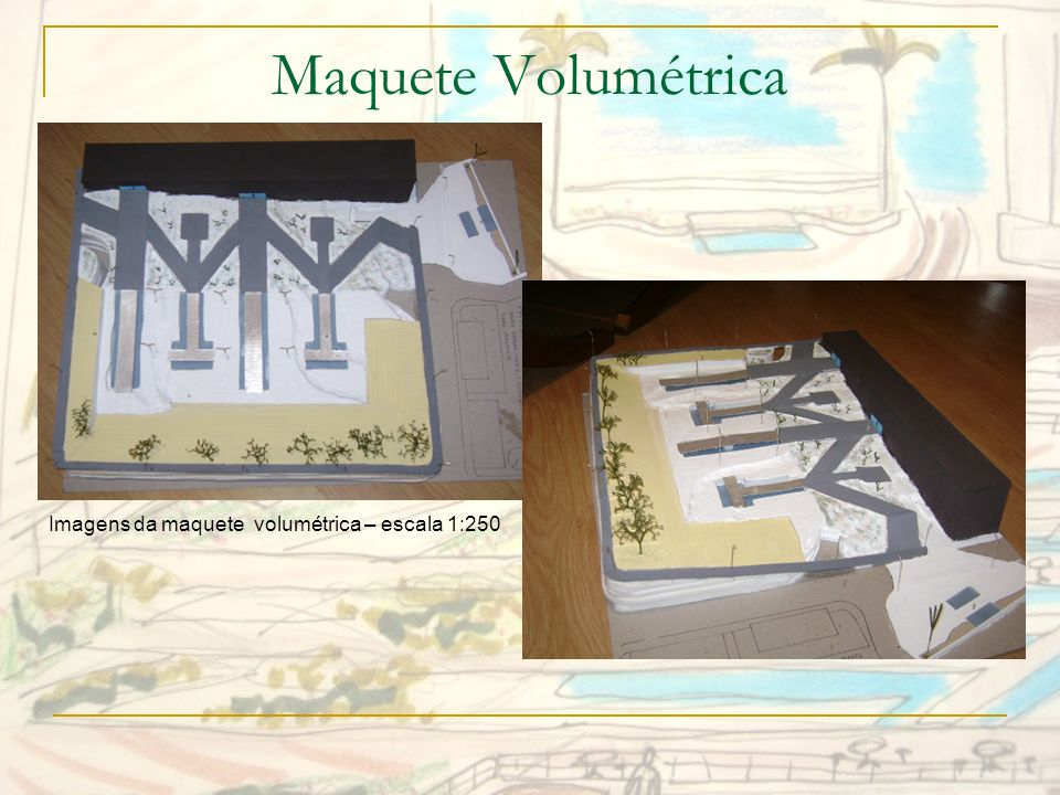 Maquete Volumétrica Imagens da maquete volumétrica – escala 1:250