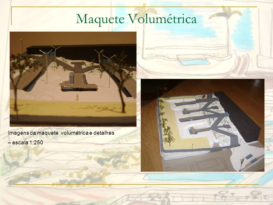 Maquete Volumétrica Imagens da maquete volumétrica e detalhes