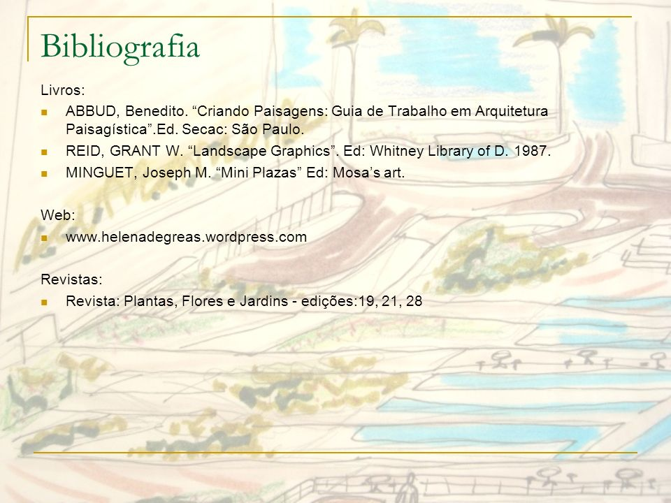 BibliografiaLivros: ABBUD, Benedito. Criando Paisagens: Guia de Trabalho em Arquitetura Paisagística .Ed. Secac: São Paulo.