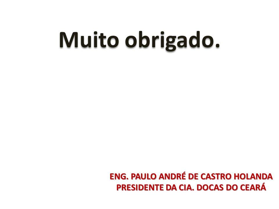 ENG. PAULO ANDRÉ DE CASTRO HOLANDA PRESIDENTE DA CIA. DOCAS DO CEARÁ