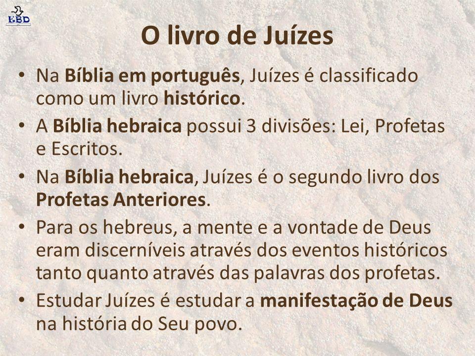 O livro de Juízes Na Bíblia em português, Juízes é classificado como um livro histórico.