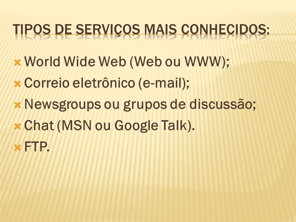 Tipos de serviços mais conhecidos: