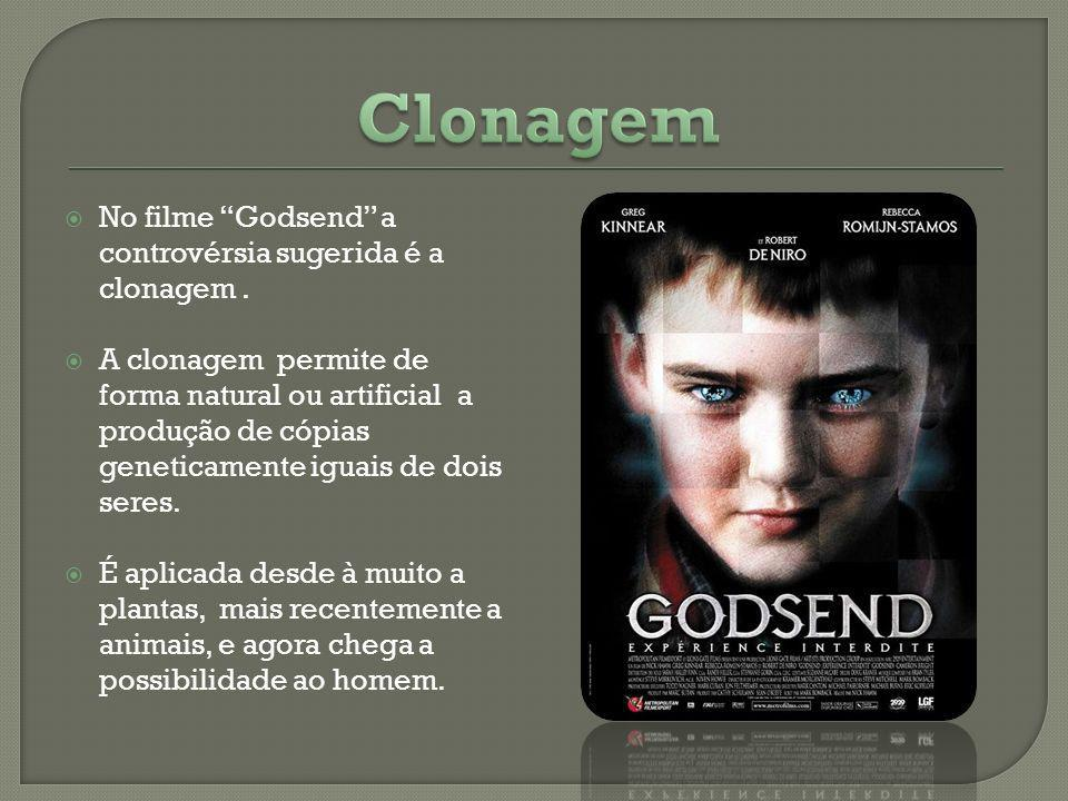 Clonagem No filme Godsend a controvérsia sugerida é a clonagem .