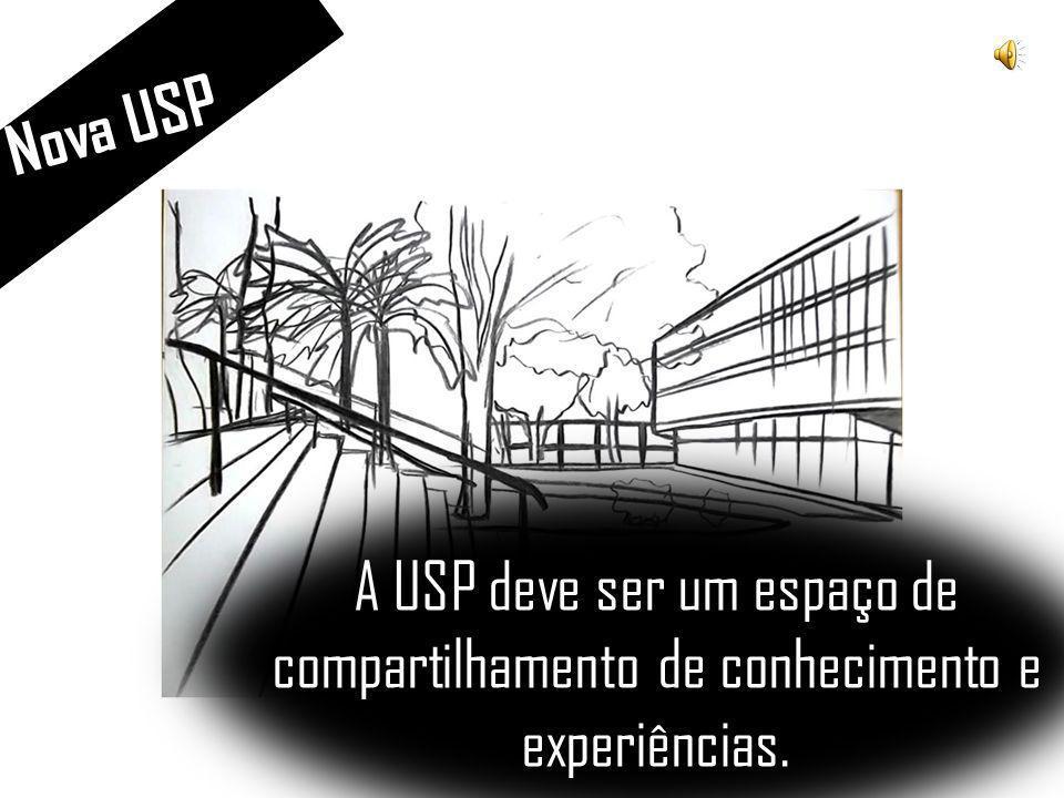 Nova USP A USP deve ser um espaço de compartilhamento de conhecimento e experiências.