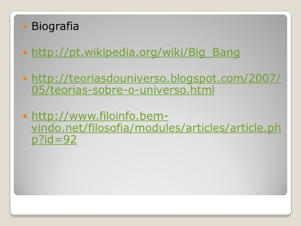 Biografia http://pt.wikipedia.org/wiki/Big_Bang. http://teoriasdouniverso.blogspot.com/2007/ 05/teorias-sobre-o-universo.html.