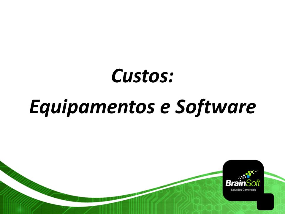 Custos: Equipamentos e Software