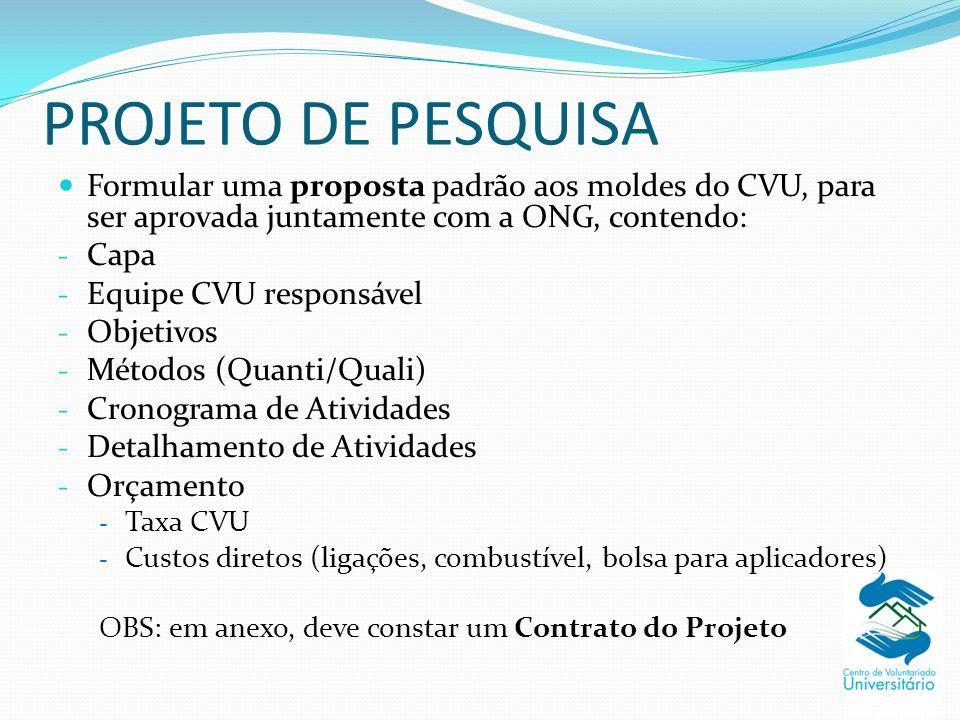 PROJETO DE PESQUISA Formular uma proposta padrão aos moldes do CVU, para ser aprovada juntamente com a ONG, contendo: