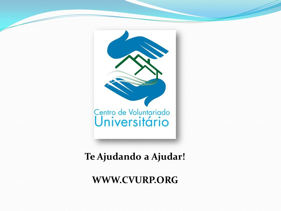 Te Ajudando a Ajudar! WWW.CVURP.ORG