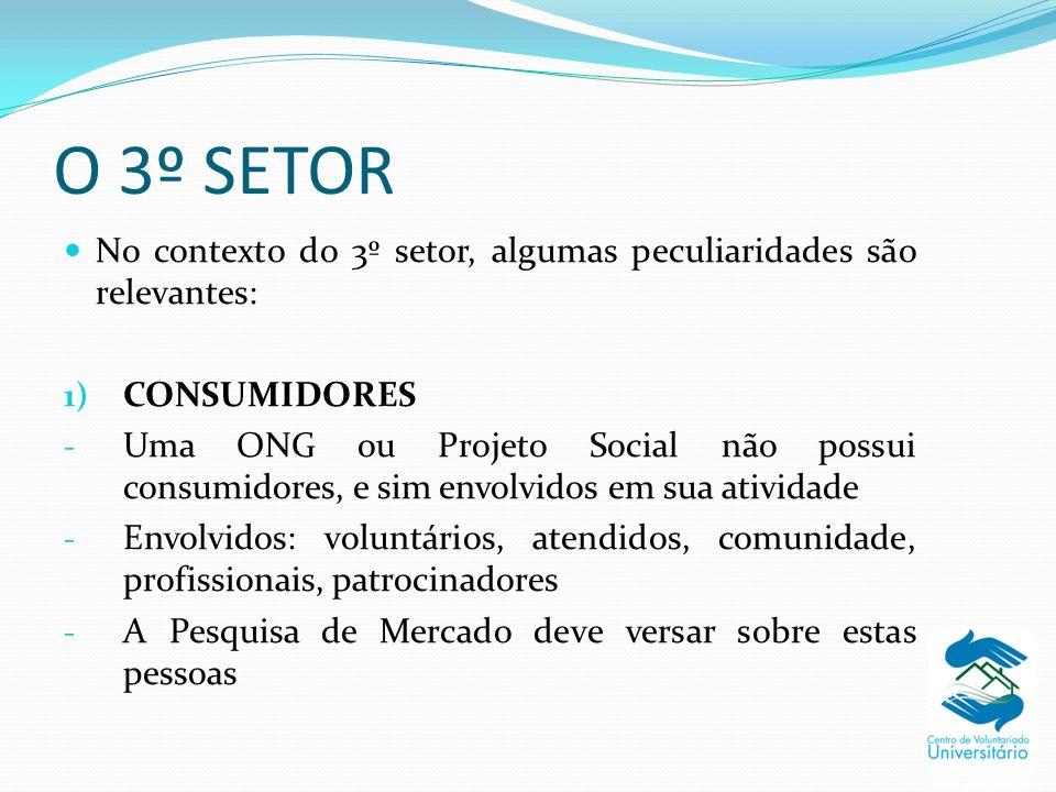 O 3º SETOR No contexto do 3º setor, algumas peculiaridades são relevantes: CONSUMIDORES.