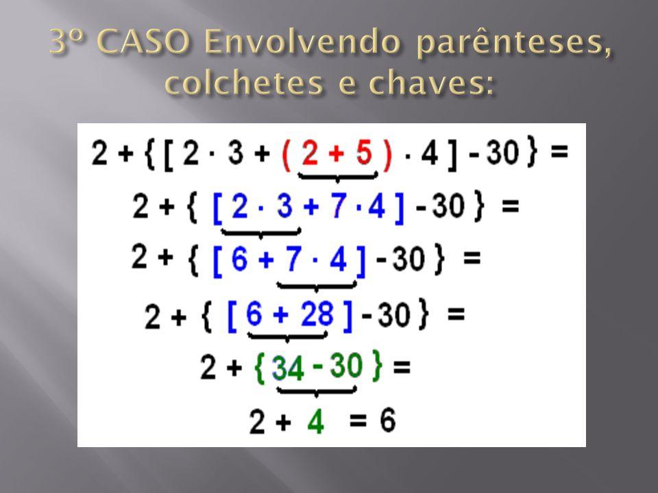 3º CASO Envolvendo parênteses, colchetes e chaves: