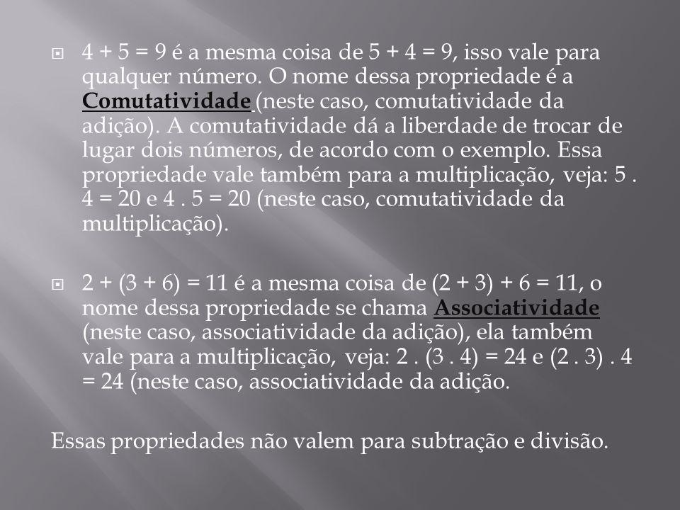 4 + 5 = 9 é a mesma coisa de 5 + 4 = 9, isso vale para qualquer número