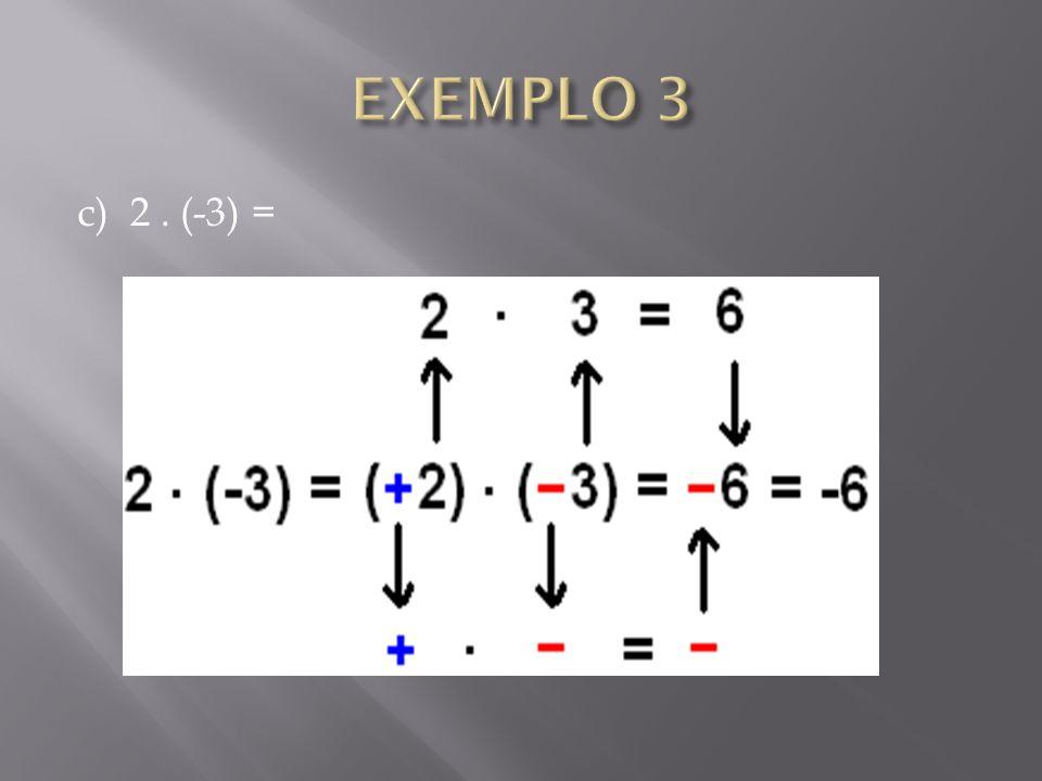EXEMPLO 3 c) 2 . (-3) =