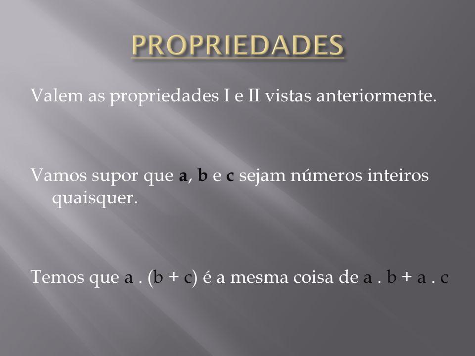 PROPRIEDADES Valem as propriedades I e II vistas anteriormente.