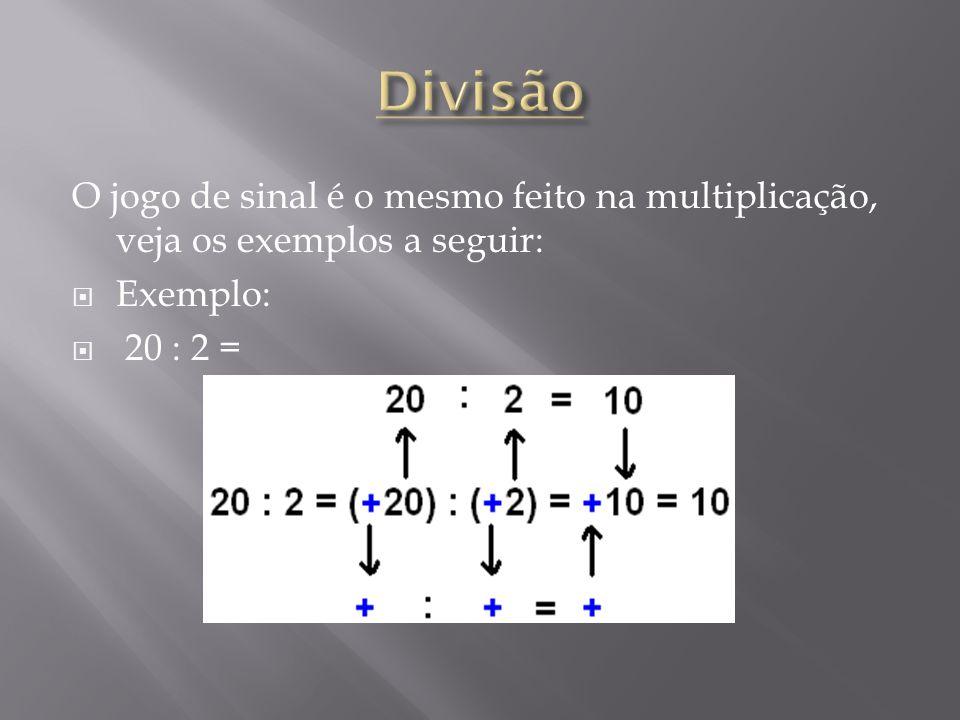 Divisão O jogo de sinal é o mesmo feito na multiplicação, veja os exemplos a seguir: Exemplo: 20 : 2 =