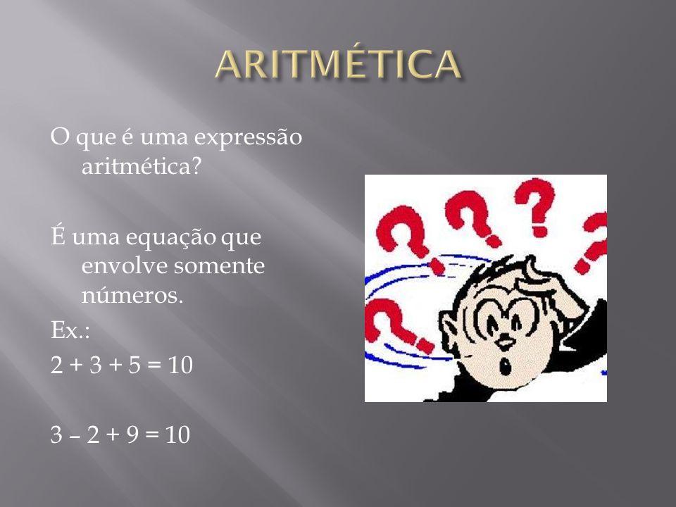 ARITMÉTICA O que é uma expressão aritmética
