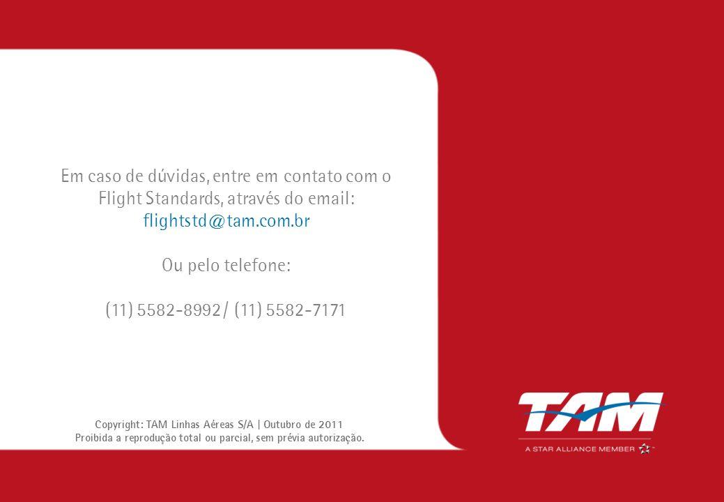Em caso de dúvidas, entre em contato com o Flight Standards, através do email: flightstd@tam.com.br Ou pelo telefone: